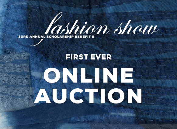 Online Auction for the Scholarship Benefit Fashion Show.