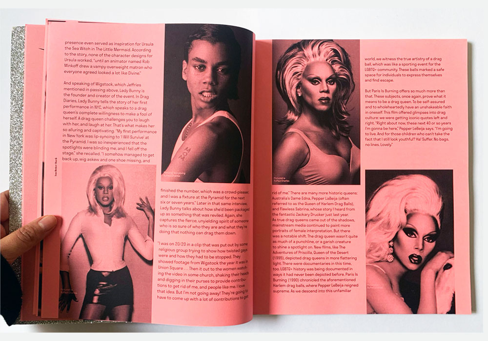 "Publication Drag Queen Design Book  I have a major love for Drag Queens and my love for Drag Queens was my inspiration for my Publication for my Junior year Fall 2018 semester. The final publication was titled ""You Better Werk"", and I had a blast designing this book. I used a variety of colorful paper because I wanted the publication to have a personality like a drag queen. For a fun touch, I made the end pages with a glitter paper, and I experimented with the typography to give it a sassy and bold feeling."