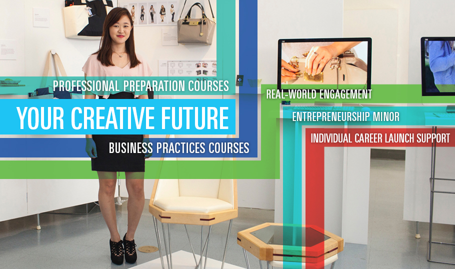 Your Creative Future - Professional Preparation Courses, Business Practices Courses, Real-World Engagement. Entrepreneurial Studies Minor, Individual Career Launch Support.