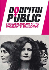 Doin' It in Public: Feminism and Art at the Woman's Building