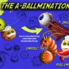 The A-Ballminations is a plush line for boys ages 7 and up. With their distinct transformations, these creatures will show that everyone is unique, allowing for fun, surprise play!